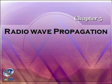 Radio wave Propagation Chapter 5. Chapter Outlines The Friis Transmission Equation Propagation Path Loss Propagation Ionosphere propagation Troposphere.