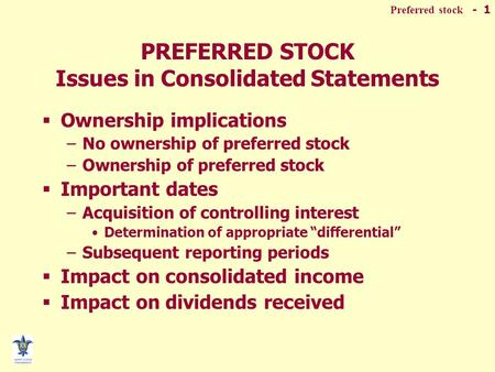 Preferred stock - 1 PREFERRED STOCK Issues in Consolidated Statements  Ownership implications –No ownership of preferred stock –Ownership of preferred.