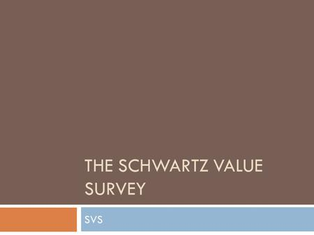 THE SCHWARTZ VALUE SURVEY SVS.  SVS is the first instrument developed to measure values.  Presents two lists of values items 1. The first contains 30.