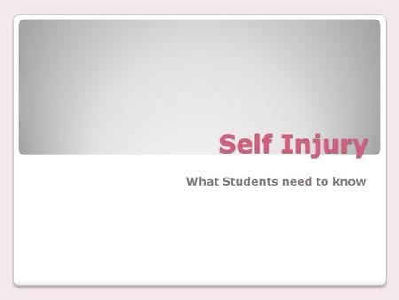 Self Injury What Students need to know. Why? Often, people say they hurt themselves to express emotional pain or feelings they can't put into words.