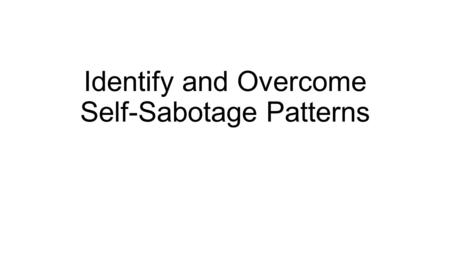 "Identify and Overcome Self-Sabotage Patterns. What is self-sabotage ""Behavior is said to be self-sabotaging when it creates problems and interferes with."