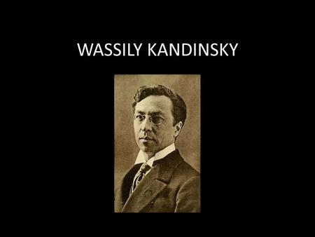 WASSILY KANDINSKY. Born in Russia in 1866 Started with painting only landscapes or scenes outside. He then decided to paint only shapes, colors and lines.