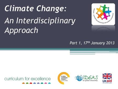 Climate Change: An Interdisciplinary Approach Part 1, 17 th January 2013.