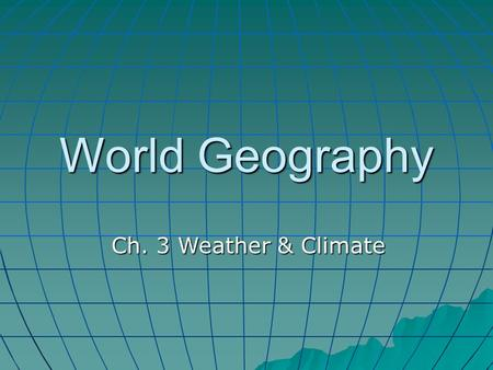 World Geography Ch. 3 Weather & Climate.