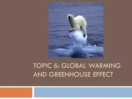 TOPIC 6: GLOBAL WARMING AND GREENHOUSE EFFECT. Temperature and Carbon Dioxide Concentration from 1880 to present.