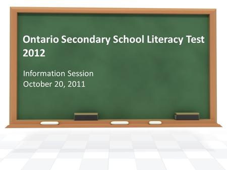 Ontario Secondary School Literacy Test 2012 Information Session October 20, 2011.