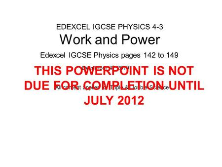 EDEXCEL IGCSE PHYSICS 4-3 Work and Power Edexcel IGCSE Physics pages 142 to 149 December 4 th 2010 All content applies for Triple & Double Science THIS.