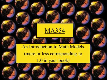 MA354 An Introduction to Math Models (more or less corresponding to 1.0 in your book)