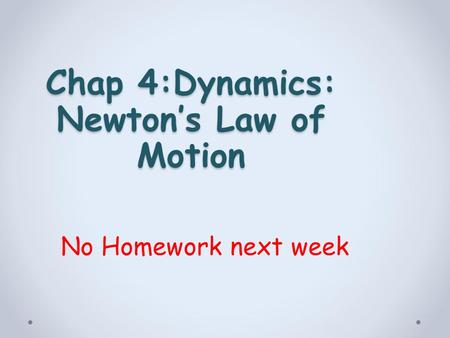 Chap 4:Dynamics: Newton's Law of Motion