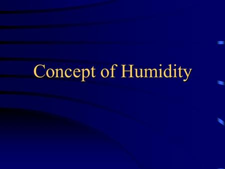 Concept of Humidity What is the relationship between water vapor holding and temperature? Air hold more water vapour at higher temperature.