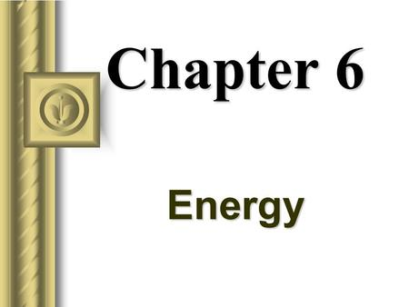 Chapter 6 Energy Energy Universe is made up of matter and energy. Energy is the mover of matter. Energy has several forms: –Kinetic, Potential, Electrical,