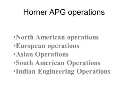 Horner APG operations North American operations European operations Asian Operations South American Operations Indian Engineering Operations.