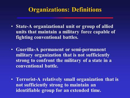 Organizations: Definitions State-A organizational unit or group of allied units that maintain a military force capable of fighting conventional battles.