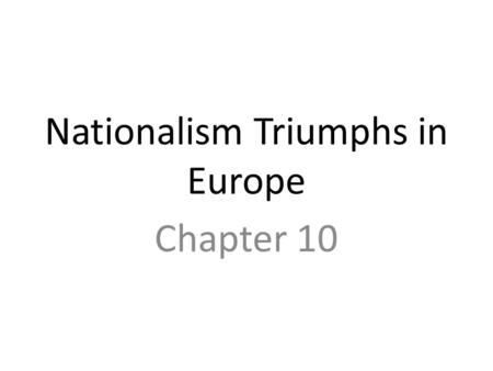 Nationalism Triumphs in Europe Chapter 10. Nationalist Revolution-Introduction Enlightenment ideas + nationalism create revolution Nationalism- 1. The.