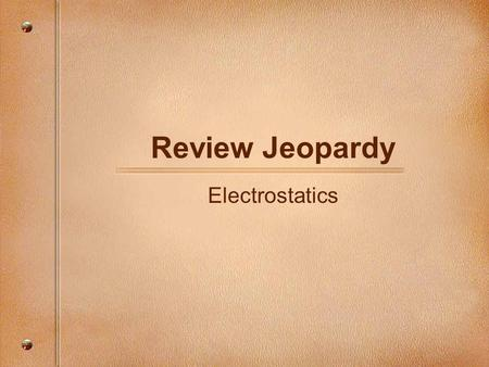 Review Jeopardy Electrostatics 1. Who was the first to determine the electron's charge & what is that charge? Q electron = -1.6 x 10 -19 C.