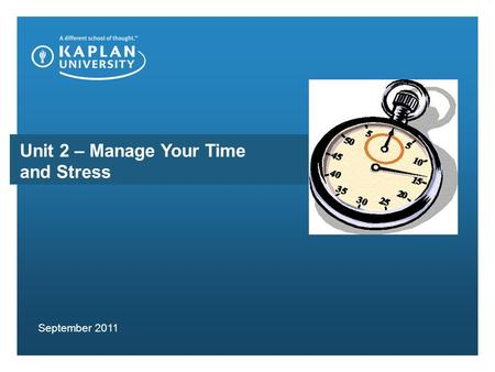 Unit 2 – Manage Your Time and Stress September 2011.