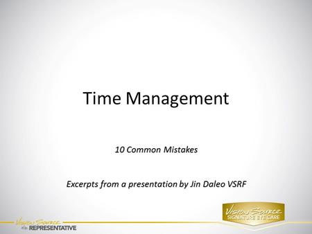 Time Management 10 Common Mistakes Excerpts from a presentation by Jin Daleo VSRF.