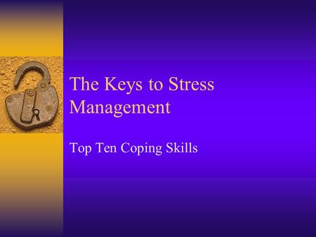 The Keys to Stress Management Top Ten Coping Skills.