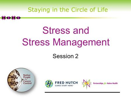 Stress and Stress Management Session 2 Staying in the Circle of Life.