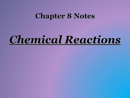 Chapter 8 Notes Chemical Reactions. I. Describing Chemical Change Arrow separates the reactants (on left) from the products (on right); plus signs separate.