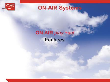 ON-AIR play ¬ ast Features ON-AIR Systems. ON-AIR play ¬ ast … not just a playout server It's a… Multi Format Playout Server Live News Production Control.