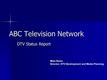 DTV Status Report Mike Strein Director, DTV Development and Media Planning ABC Television Network.