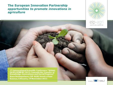 "The European Innovation Partnership opportunities to promote innovations in agriculture 7 th International Scientific Conference ""RURAL DEVELOPMENT 2015:"