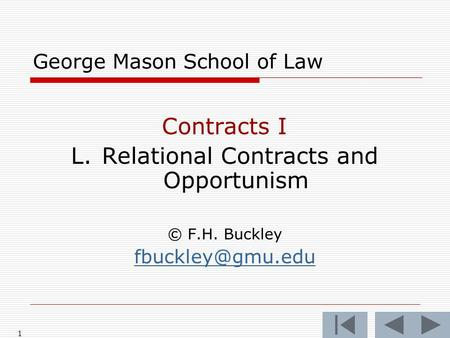 1 George Mason School of Law Contracts I L. Relational Contracts and Opportunism © F.H. Buckley