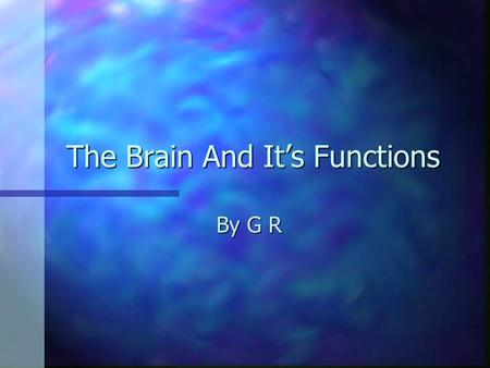The Brain And It's Functions By G R. Lobes of the brain Parietal Lobe Occipital Lobe Temporal Lobe Frontal Lobe.