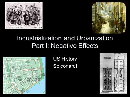 Industrialization and Urbanization Part I: Negative Effects US History Spiconardi.