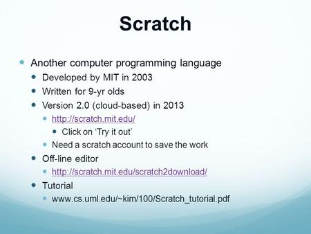 Scratch Another computer programming language Developed by MIT in 2003