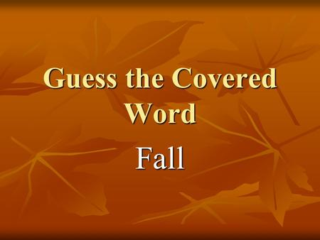Guess the Covered Word Fall. Fall October is a fall month. The days are getting cooler. The nights are getting longer. Homes and schools are decorated.