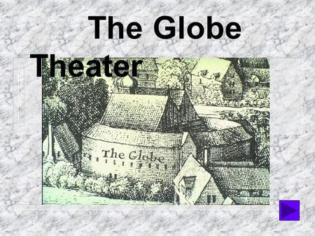 "The Globe Theater  I. Opened in 1599  II. Located on south bank of Thames River  III. Also called the ""Wooden O"" --octagonal shape similar to an O."