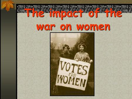 The impact of the war on women Downloaded from www.SchoolHistory.co.uk.