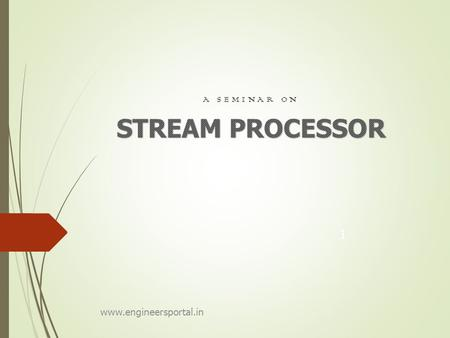 A SEMINAR ON 1 www.engineersportal.in. CONTENT 2  The Stream Programming Model  The Stream Programming Model-II  Advantage of Stream Processor  Imagine's.