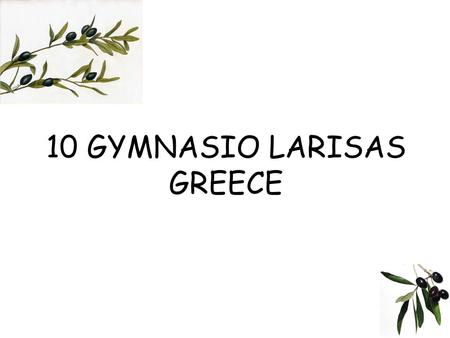 10 GYMNASIO LARISAS GREECE. 10 Gymnasio Larisas is a general secondary school. It's pupils are aged between 12 and 15 years. The pupils are divided into.