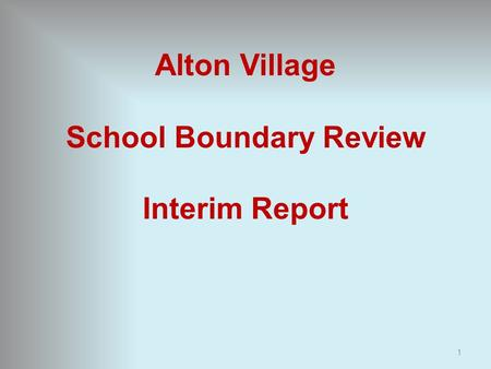 Alton Village School Boundary Review Interim Report 1.