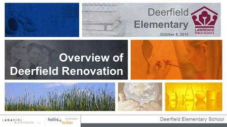 Deerfield Elementary School Deerfield Elementary Overview of Deerfield Renovation October 8, 2015.