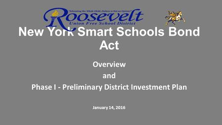 New York Smart Schools Bond Act Overview and Phase I - Preliminary District Investment Plan January 14, 2016.