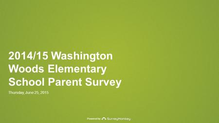Powered by 2014/15 Washington Woods Elementary School Parent Survey Thursday, June 25, 2015.