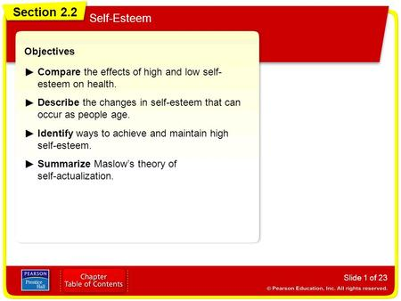 Section 2.2 Self-Esteem Slide 1 of 23 Objectives Compare the effects of high and low self- esteem on health. Describe the changes in self-esteem that can.