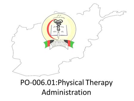 PO-006.01:Physical Therapy Administration. Learning Objectives The physical therapy technician will participate as a member of the physical therapy administration.