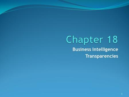 Business Intelligence Transparencies 1. ©Pearson Education 2009 Objectives What business intelligence (BI) represents. The technologies associated with.