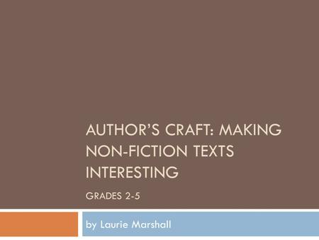 AUTHOR'S CRAFT: MAKING NON-FICTION TEXTS INTERESTING GRADES 2-5 by Laurie Marshall.