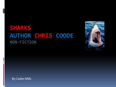 By Caden Mills. Summary  This book is about sharks and other sea animals. It explains the different species of sharks, tells about their natural habitat,