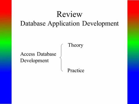 Review Database Application Development Access Database Development Theory Practice.