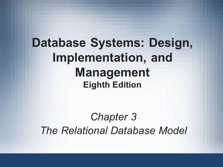 Database Systems: Design, Implementation, and Management Eighth Edition Chapter 3 The Relational Database Model.
