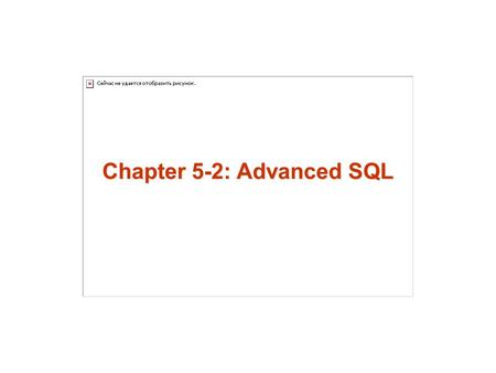 Chapter 5-2: Advanced SQL. 2 Join Expressions Views Integrity Constraints SQL Data Types and Schemas Authorization Accessing SQL From a Programming Language.
