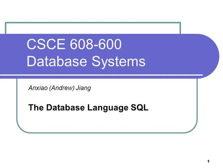 1 CSCE 608-600 Database Systems Anxiao (Andrew) Jiang The Database Language SQL.