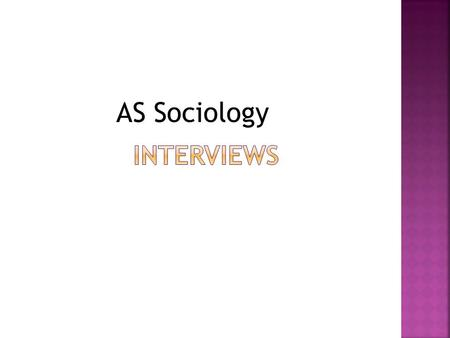 AS Sociology.  Structured  Unstructured  Semi structured  Focus groups  WE.